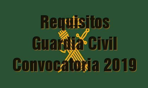 Requisitos Guardia Civil - Convocatoria 2019